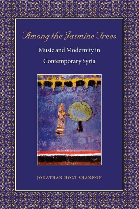 Among the Jasmine Trees: Music and Modernity in Contemporary Syria EB2370003296624