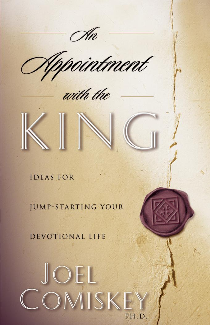 An Appointment with the King: Ideas for Jump-starting Your Devotional Life EB2370003845532