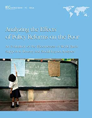 Analyzing the Effects of Policy Reforms on the Poor: An Evaluation of the Effectiveness of World Bank Support to Poverty and Social Impact Analyses EB2370003212921