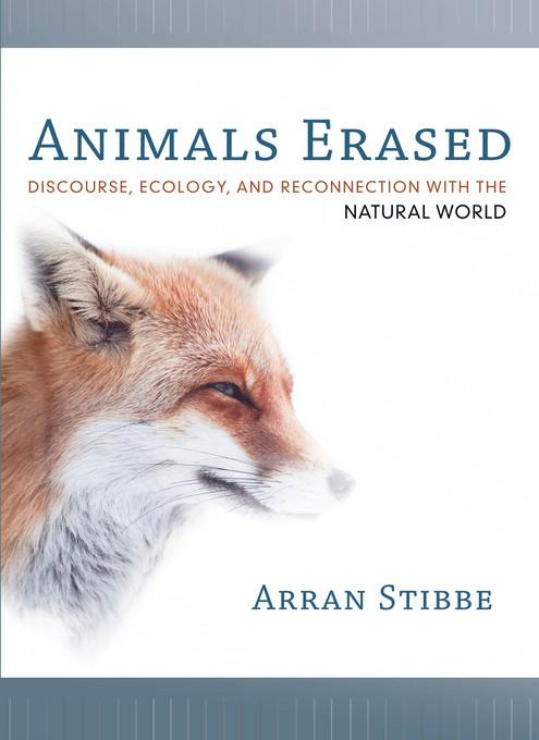 Animals Erased: Discourse, Ecology, and Reconnection with the Natural World EB2370004318813