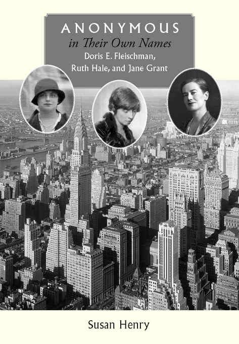 Anonymous in Their Own Names: Doris E. Fleischman, Ruth Hale, and Jane Grant EB2370004471242