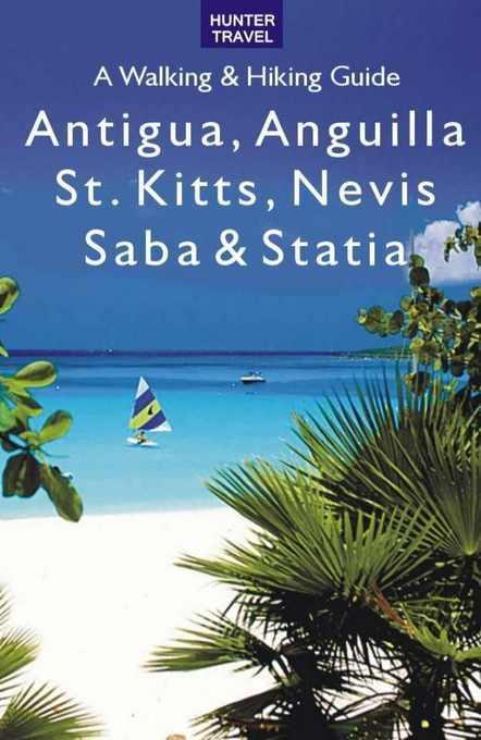 Antigua, Anguilla, St. Kitts, Nevis, Saba & Statia - A Walking & Hiking Guide: The Best Organic Food Stores, Farmers' Markets & Vegetarian Restaurants EB2370004279244
