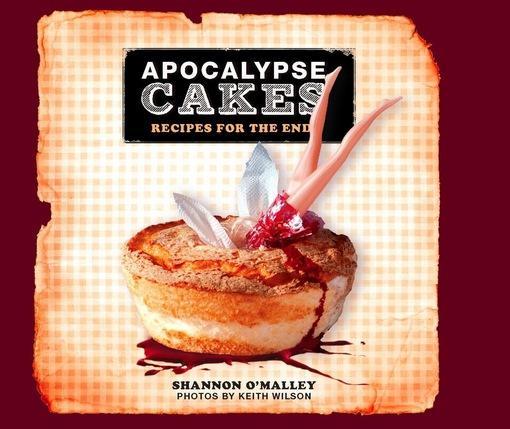 Apocalypse Cakes: Recipes for the End EB2370004259864