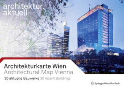Architekturkarte Wien / Architectural Map of Vienna: 30 Aktuelle Bauwerke / 30 Recent Buildings 9783709105054