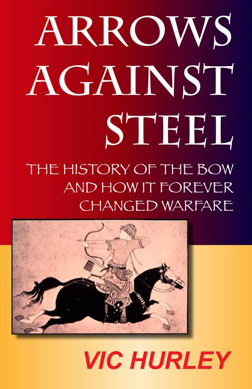 Arrows Against Steel: The History of the Bow and How It Forever Changed Warfare EB2370004054957