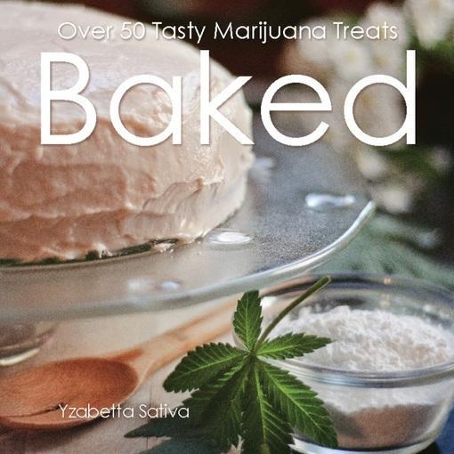 Baked: Over 50 Tasty Marijuana Treats EB2370003809176