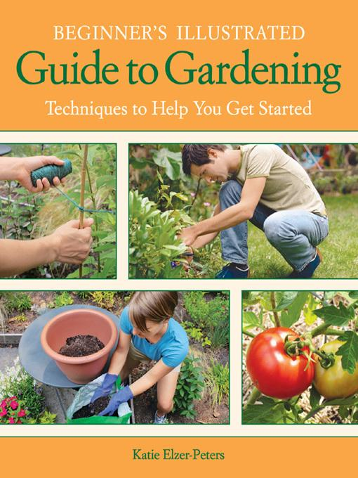 Beginner's Illustrated Guide to Gardening: Techniques to Help You Get Started EB2370004470061