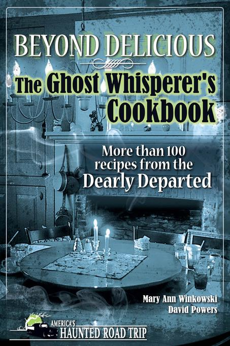 Beyond Delicious: The Ghost Whisperer's Cookbook: More than 100 Recipes from the Dearly Departed EB2370003845358