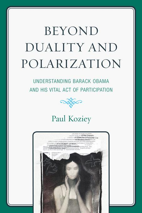 Beyond Duality and Polarization: Understanding Barack Obama and His Vital Act of Participation EB2370004455549