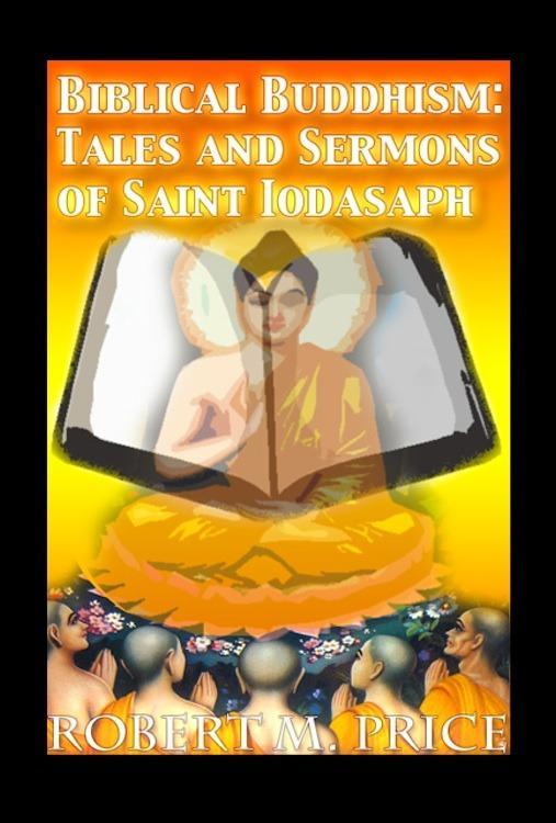 Biblical Buddhism: Tales and Sermons of Saint Iodasaph EB2370003463255