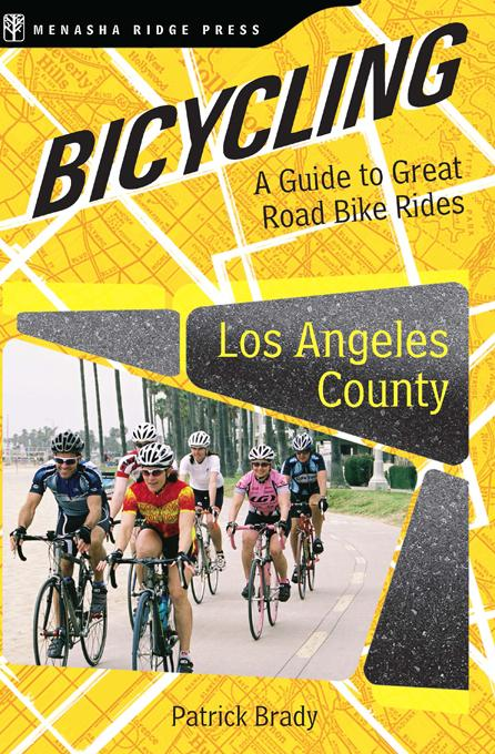 Bicycling Los Angeles County: A Guide to Great Road Bike Rides EB2370004326276