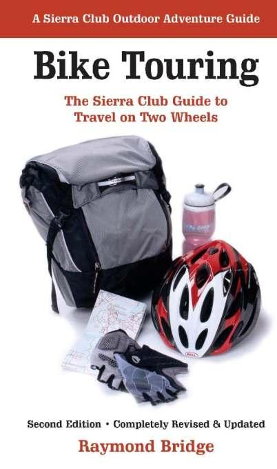 Bike Touring: The Sierra Club Guide to Travel on Two Wheels EB2370002877992
