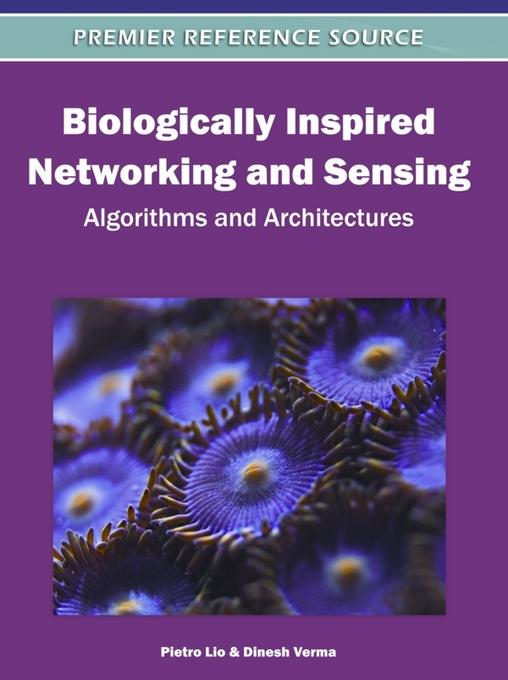 Biologically Inspired Networking and Sensing: Algorithms and Architectures EB2370003851038