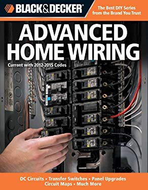 Black & Decker Advanced Home Wiring: Updated 2nd Edition, Run New Circuits,  Install Outdoor Wiring EB2370004395371