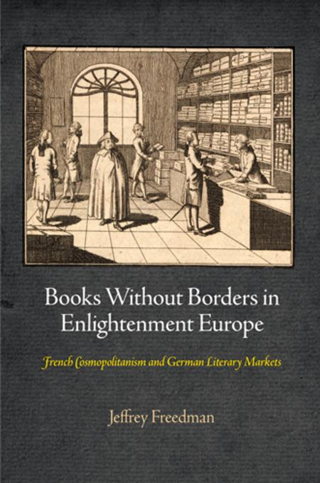 Books Without Borders in Enlightenment Europe: French Cosmopolitanism and German Literary Markets