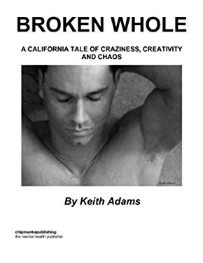 Broken Whole: A California Tale Of Craziness, Creativity And Chaos EB2370004388007