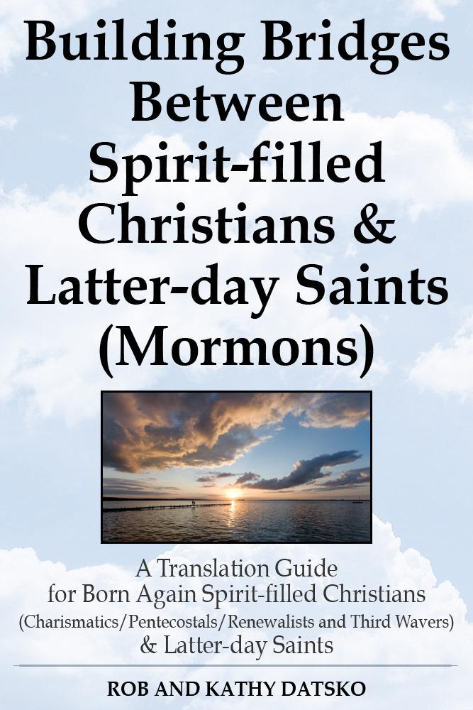 Building Bridges Between Spirit-filled Christians and Latter-day Saints (Mormons): A Translation Guide for Born Again Spirit-filled Christians (Charis EB2370004207353