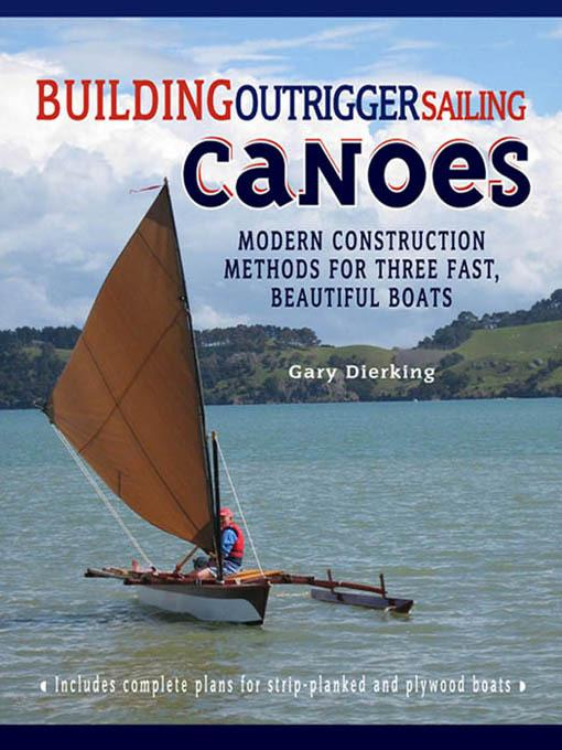 Building Outrigger Sailing Canoes : Modern Construction Methods for Three Fast, Beautiful Boats