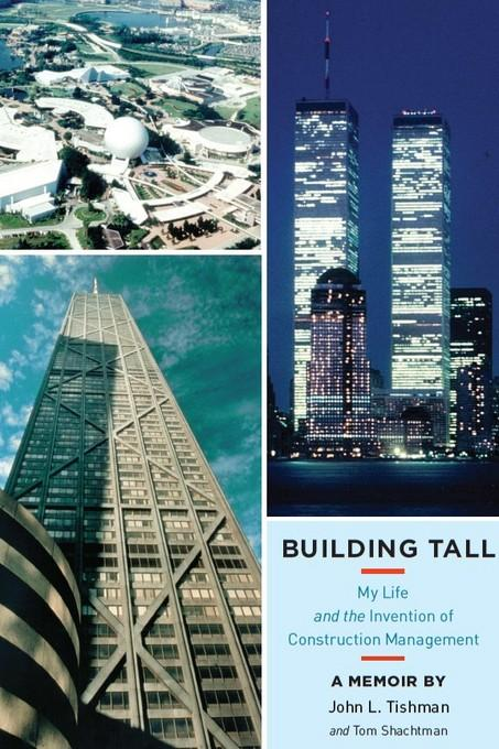 Building Tall: My Life and the Invention of Construction Management EB2370003862867