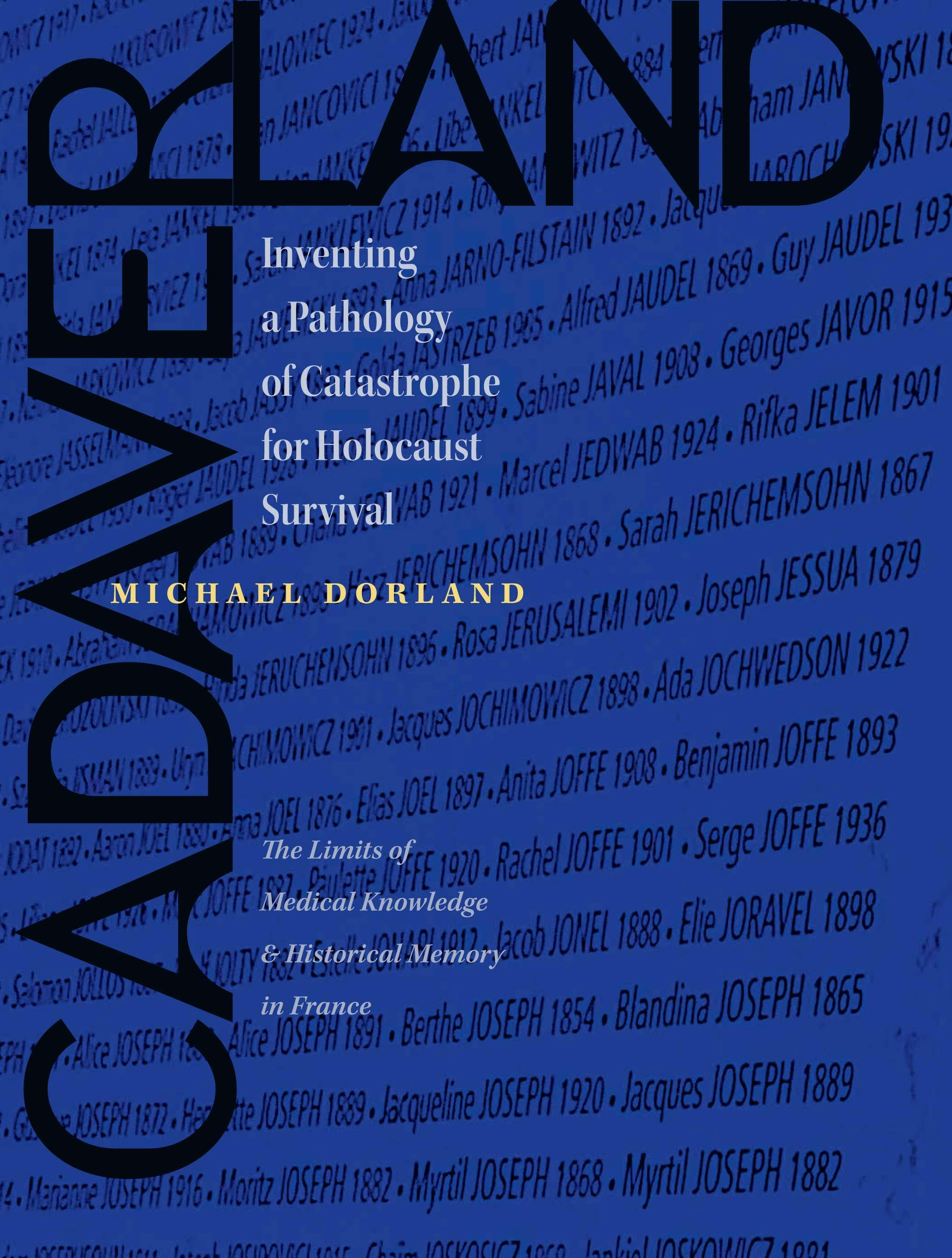 Cadaverland: Inventing a Pathology of Catastrophe for Holocaust Survival [The Limits of Medical Knowledge and Historical Memory in France] EB2370003485455