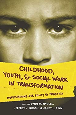 Childhood, Youth, and Social Work in Transformation: Implications for Policy and Practice EB2370004257556