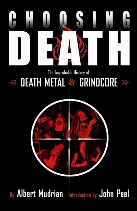 Choosing Death: The Improbable History of Death Metal and Grindcore EB2370003358308