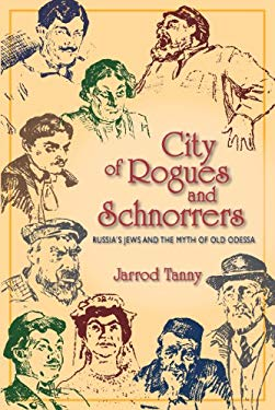 City of Rogues and Schnorrers: Russia's Jews and the Myth of Old Odessa EB2370004240077