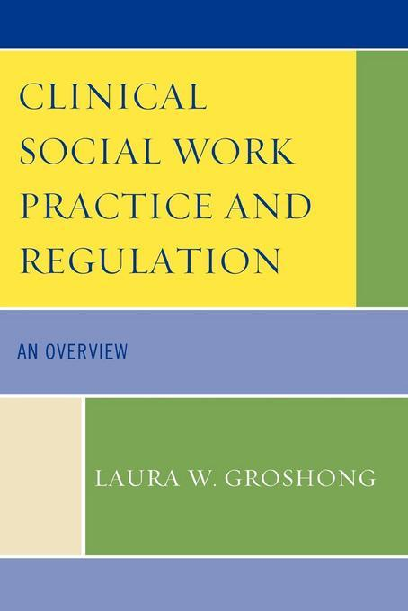 Clinical Social Work Practice and Regulation: An Overview EB2370004548401