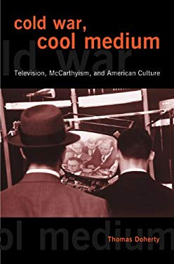 Cold War, Cool Medium: Television, McCarthyism, and American Culture EB2370004411859