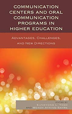Communication Centers and Oral Communication Programs in Higher Education: Advantages, Challenges, and New Directions EB2370004381947
