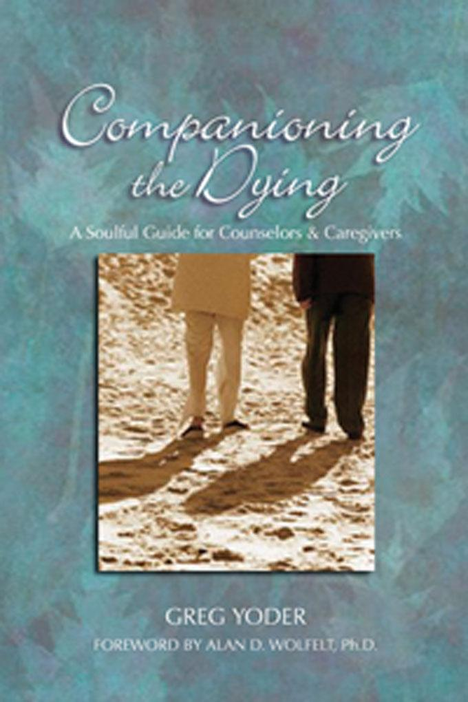 Companioning the Dying: A Soulful Guide for Counselors & Caregivers EB2370002708968