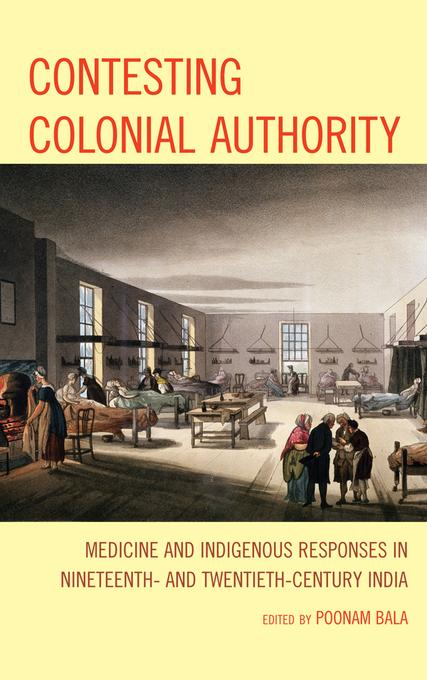 Contesting Colonial Authority: Medicine and Indigenous Responses in Nineteenth- and Twentieth-century India EB2370004502991
