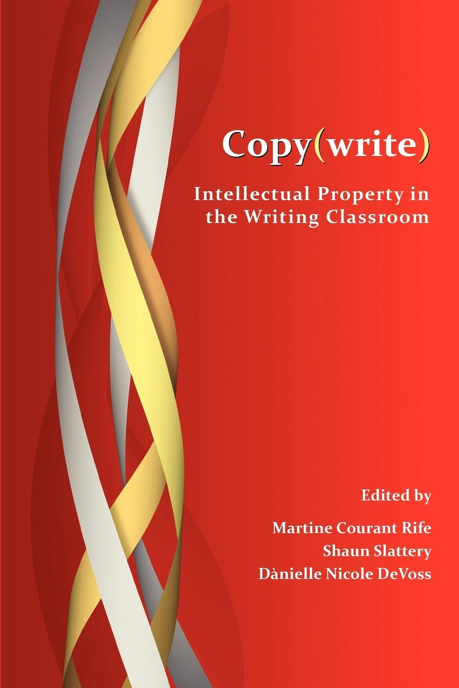 Copy(write): Intellectual Property in the Writing Classroom EB2370004195568