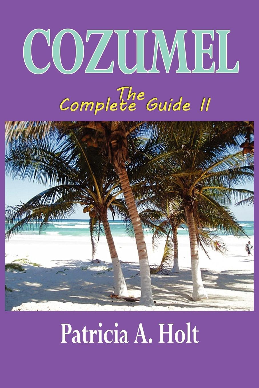 Cozumel The Complete Guide II EB2370003842852