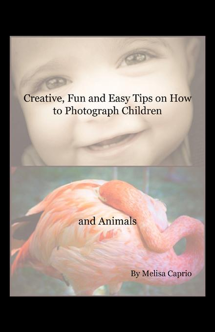 Creative, Fun and Easy Tips on How to Photograph Children and Animals EB2370004368757