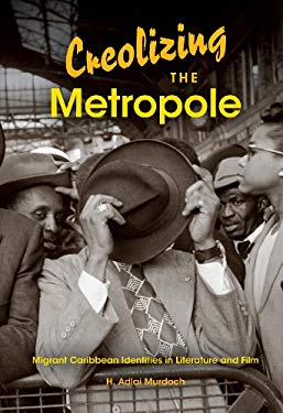 Creolizing the Metropole: Migrant Caribbean Identities in Literature and Film EB2370004383040