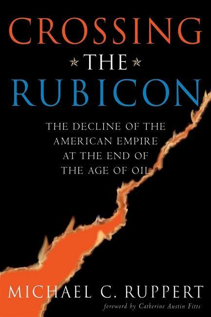 Crossing the Rubicon: The Decline of the American Empire at the End of the Age of Oil EB2370003371123