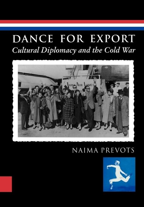 Dance for Export: Cultural Diplomacy and the Cold War EB2370004209739