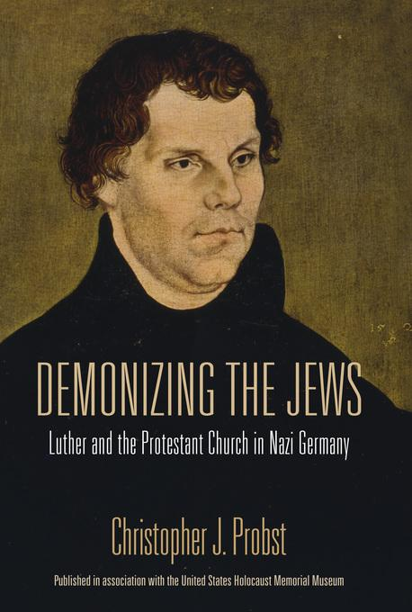 Demonizing the Jews: Luther and the Protestant Church in Nazi Germany EB2370004383019