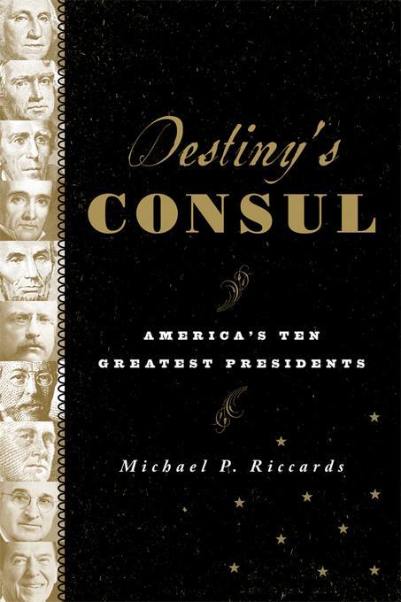 Destiny's Consul: America's Greatest Presidents EB2370004414911