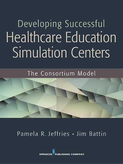Developing Successful Health Care Education Simulation Centers: The Consortium Model EB2370004543765
