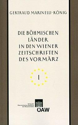 Die Bohmischen Lander in Den Wiener Zeitschriften Und Almanachen Des Vormarz (1805-1848): Tschechische Nationale Wiedergeburt - Kultur- Und Landeskund 9783700165514