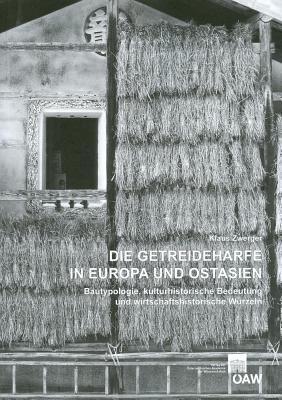 Die Getreideharfe in Europa Und Ostasien: Bautypologie, Kulturhistorische Bedeutung Und Wirtschaftshistorische Wurzeln 9783700167693