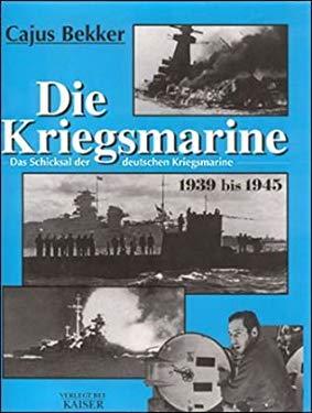 Die Kriegsmarine. Das Schicksal der deutschen Kriegsmarine 1939 bis 1945. - Bekker, Cajus