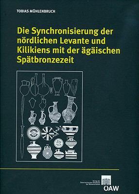Die Synchronisierung Der Nordlichen Levante Und Kilikiens Mit Der Agaischen Spatbronzezeit 9783700165521