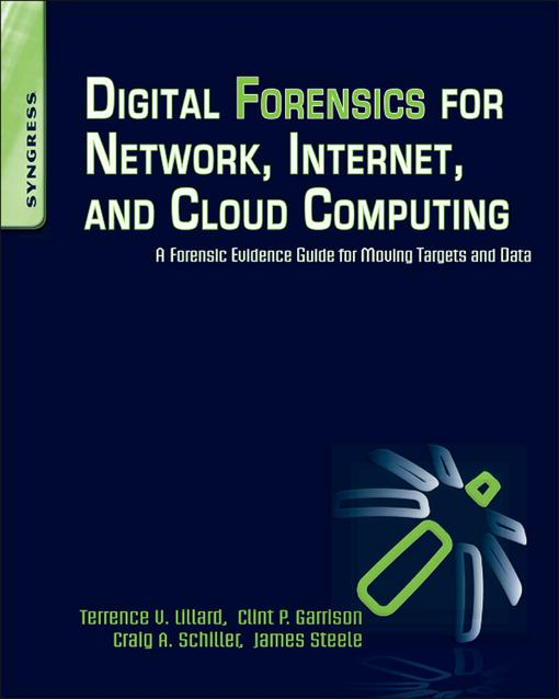 Digital Forensics for Network, Internet, and Cloud Computing: A Forensic Evidence Guide for Moving Targets and Data EB2370003328653