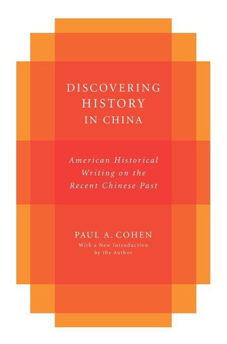 Discovering History in China: American Historical Writing on the Recent Chinese Past EB2370004256290
