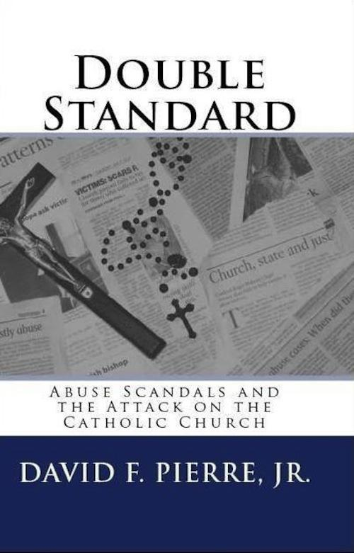 Double Standard: Abuse Scandals and the Attack on the Catholic Church EB2370003452846