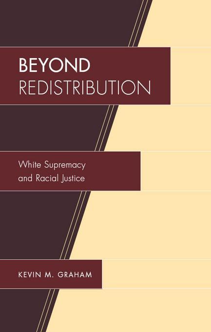 Beyond Redistribution: White Supremacy and Racial Justice EB2370004530246