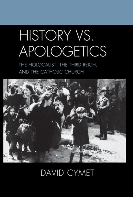 History vs. Apologetics: The Holocaust, the Third Reich, and the Catholic Church EB2370004530277
